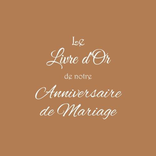 Le Livre d'Or de notre Anniversaire de Mariage ........: Livre d'Or Anniversaire de Mariage 21 x 21 cm Accessoires decoration idee cadeau Anniversaire ... invit Couverture Marron (French Edition)