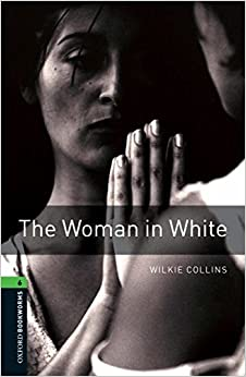 Book [The Oxford Bookworms Library: Stage 6: The Woman in White: 2500 Headwords] (By: Wilkie Collins) [published: March, 2008]