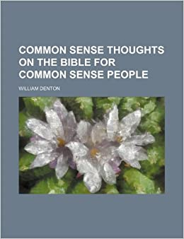 Common Sense Thoughts on the Bible for Common Sense People