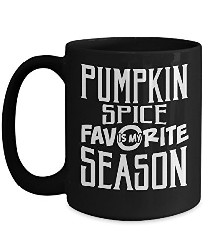 Halloween Mugs, Pumpkin spice is my Favorite Season 11 oz - 15 oz Ceramic Coffee mugs, Tea cups - Funny Gift for daughter, son, wife, husband, mother, father, grandpa on Halloween day, October 31 -