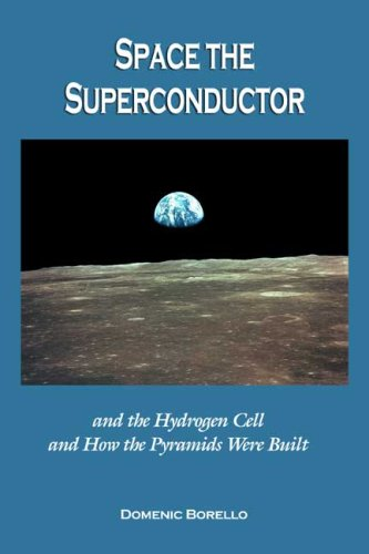 Space the Superconductor amd the Hydrogen Cell and How the Pyramids Were Built