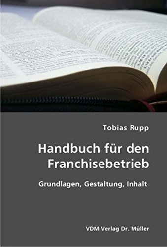 Handbuch für den Franchisebetrieb: Grundlagen, Gestaltung, Inhalt Broschiert – 25. November 2006 Tobias Rupp VDM Verlag Dr. Müller 3865503713 Betriebswirtschaft