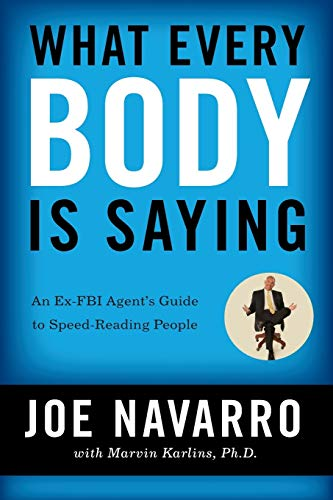 What Every Body Is Saying: An Ex-FBI Agent's Guide to Speed-Reading People (Your The Best Sayings)
