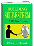 Building Self Esteem : A One Hundred Twenty-Five Day Program, Schiraldi, Glenn R., 0840385188