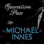 Operation Pax: An Inspector Appleby Mystery | Michael Innes