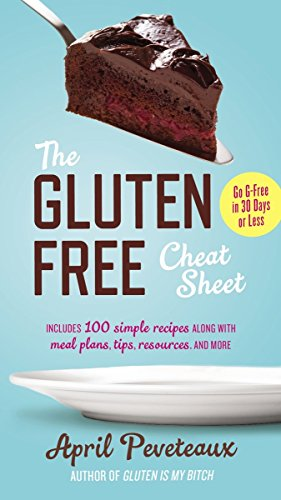 The Gluten-Free Cheat Sheet: Go G-Free in 30 Days or Less by April Peveteaux