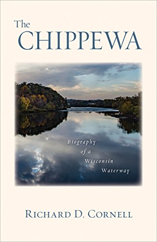 The Chippewa: Biography of a Wisconsin Waterway