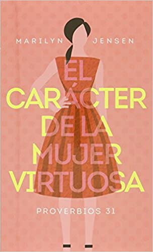 3066e97b5 Buy El carácter de la mujer virtuosa   The Character of the Virtuous Woman   Proverbios 31 Book Online at Low Prices in India