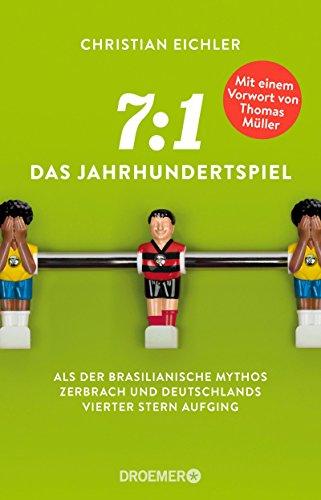 Price comparison product image 7:1 - Das Jahrhundertspiel: Als der brasilianische Mythos zerbrach und Deutschlands vierter Stern aufging. Mit einem Vorwort von Thomas Müller
