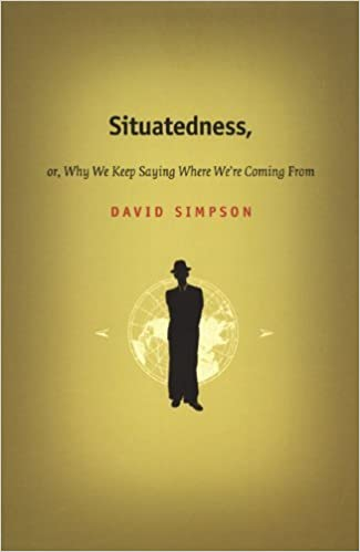 Situatedness, or, Why We Keep Saying Where We're Coming From by David Simpson (2002-01-09)