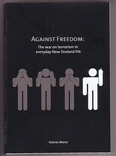Against Freedom: The War on Terrorism in Everyday New Zealand Life, Valerie Morse