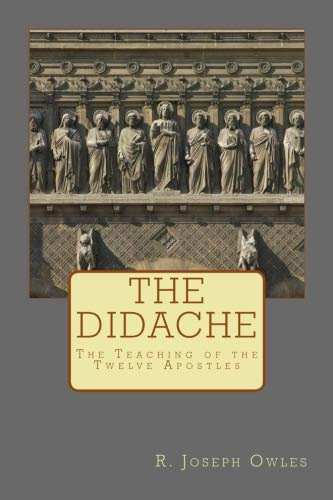 The Didache: The Teaching of the Twelve Apostles