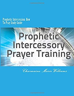 prophetic intercession how to pray study guide charmaine marie rh amazon com Prophetic Encounter Prophetic Encounter