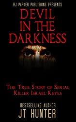 Devil in The Darkness: True Story of Serial Killer ISRAEL KEYES