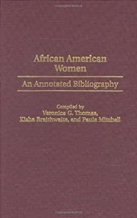 hist204 african american annotated bibliography The howard university bibliography of african and afro-american  entries  consist of a bibliographic citation, a brief annotation when the title.