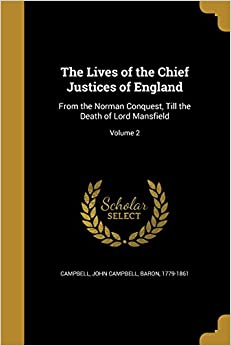 The Lives of the Chief Justices of England: From the Norman Conquest, Till the Death of Lord Mansfield; Volume 2