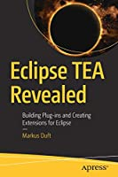 Eclipse TEA Revealed: Building Plug-ins and Creating Extensions for Eclipse Front Cover