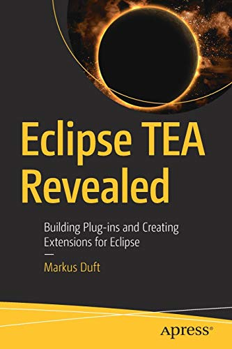 Eclipse TEA Revealed: Building Plug-ins and Creating Extensions for Eclipse