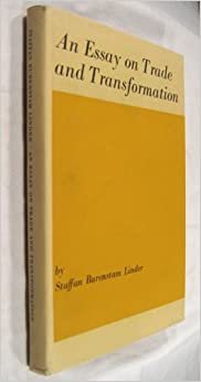 an essay on trade and transformation staffan burenstam linder an essay on trade and transformation hardcover 1961