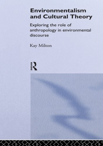 Environmentalism and Cultural Theory: Exploring the Role of Anthropology in Environmental Discourse (Environment and Soc