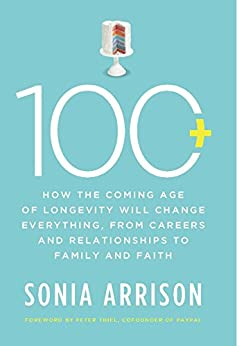 100 Plus: How the Coming Age of Longevity Will Change Everything, From Careers and Relationships to Family and by [Arrison, Sonia]