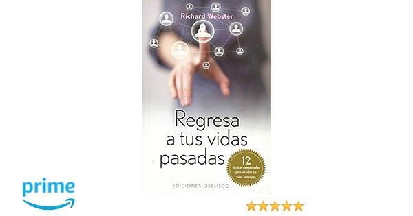 Regresa a tus vidas pasadas (Coleccion Espiritualidad, Metafisica y Vida Interior) (Spanish Edition): Richard Webster: 9788497778497: Amazon.com: Books