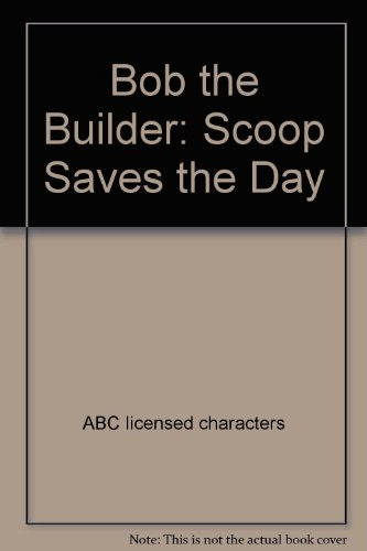 Bob the Builder: Scoop Saves the Day (Bob The Builder Scoop Saves The Day)