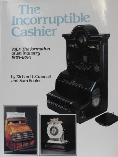 The Incorruptible Cashier, Vol. 1: The Formation of an Industry, 1876-1890