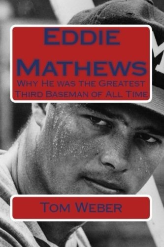 Eddie Mathews: Why He Was the Greatest Third Baseman of All Time PDF