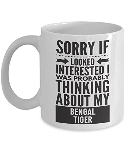 Bengal Tiger Mug - Sorry If Looked Interested I Was Probably Thinking About - Funny Novelty Ceramic Coffee & Tea Cup Cool Gifts For Men Or Women With Gift Box