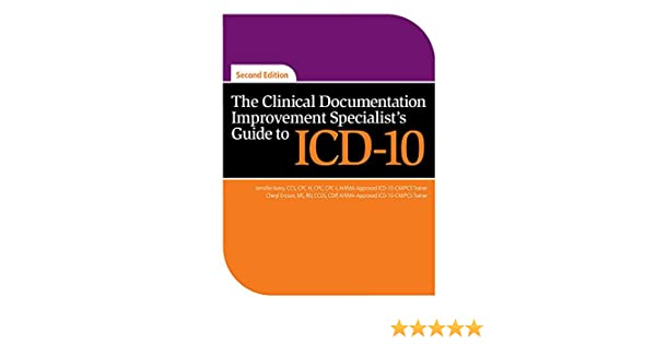 The Clinical Documentation Improvement Specialists Guide To ICD 10 Second Edition 9781615692002 Medicine Health Science Books Amazon