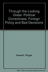 Through the Looking Glass: Political Correctness, Foreign Policy and Bad Decisions