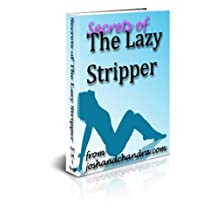 Secrets of The Lazy Stripper (The Ultimate Exotic Dancer Package Book 1)