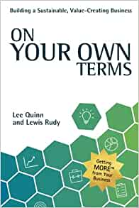 On Your Own Terms Building A Sustainable Value Creating Business Quinn Lee Rudy Lewis 9780999149119 Amazon Com Books
