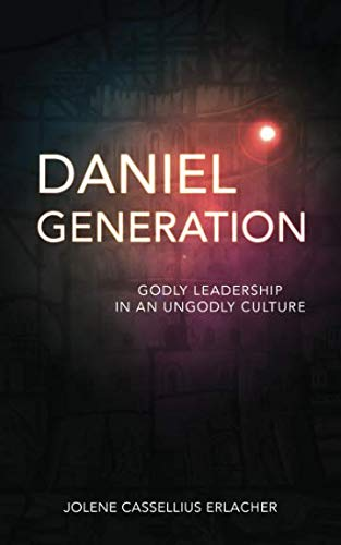 Daniel Generation: Godly Leadership in an Ungodly Culture (Living For God In An Ungodly World)