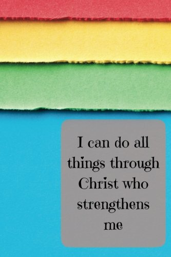 Read Online I Can Do All Things Through Christ Who Strengthens Me: A Lined Journal Notebook (Plan It! Publishers) (Volume 30) pdf