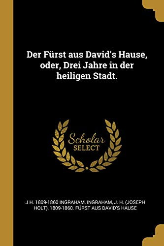 Der Fürst Aus David's Hause, Oder, Drei Jahre in Der Heiligen Stadt. (German Edition)