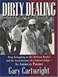 Dirty Dealing : A True Story of Smuggling and Murder, Cartwright, Gary, 0689112432