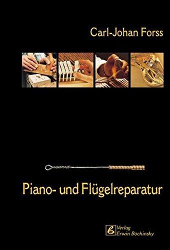 Piano- und Flügelreparatur (Fachbuchreihe Das Musikinstrument)