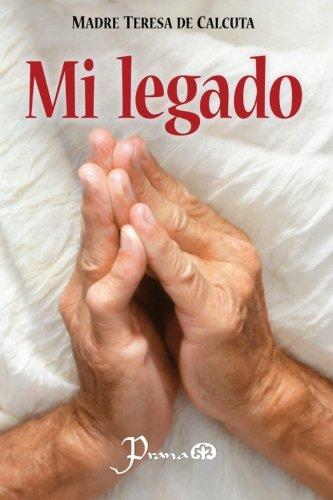 Mi legado (Spanish Edition) (Calcuta De Teresa Madre)