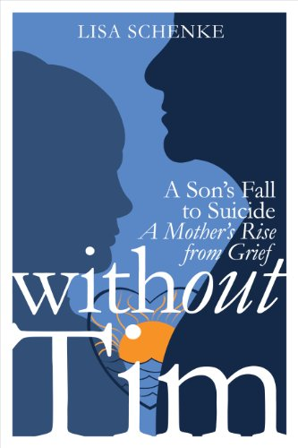 Without Tim: A Son's Fall to Suicide, A Mother's Rise from Grief