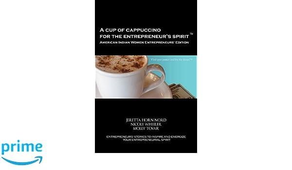 A Cup of Cappuccino for the Entrepreneurs Spirit: American Indian Women Entrepreneurs Edition