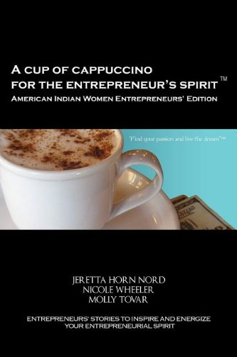 A Cup of Cappuccino for the Entrepreneur's Spirit - American Indian Women Entrepreneurs' Edition