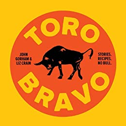 Toro Bravo: Stories. Recipes. No Bull. by [Crain, Liz, Gorham, John]