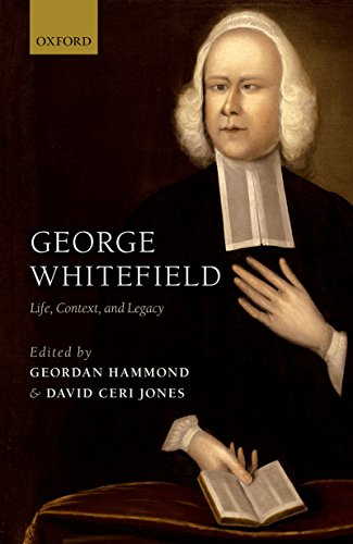 George Whitefield: Spirit, Context, and Legacy
