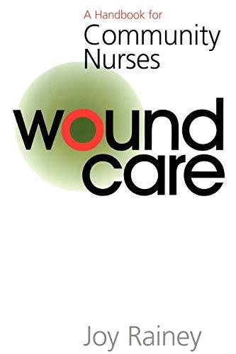 Wound Care: A Handbook for Community Nurses (Handbook For Community Nurses Series) Joy Rainey