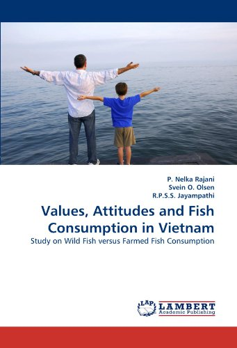 Values, Attitudes and Fish Consumption in Vietnam: Study on Wild Fish versus Farmed Fish Consumption by Brand: LAP LAMBERT Academic Publishing