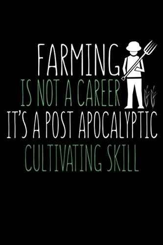 Farming is Not a Career It's a Post Apocalyptic Cultivating Skill: Funny Journal and Notebook for Boys Girls Men and Women of All Ages. Lined Paper Note Book.]()