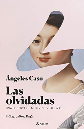 Las olvidadas: Una historia de mujeres creadoras (Volumen independiente) (Spanish Edition)