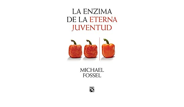 La enzima de la eterna juventud eBook: Michael Fossel: Amazon.es ...
